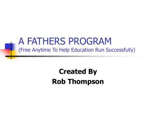 A FATHERS PROGRAM (Free Anytime To Help Education Run Successfully)