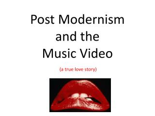 Post Modernism  and the  Music Video