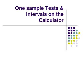 One sample Tests & Intervals on the Calculator