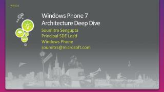 Windows Phone  7 Architecture Deep Dive