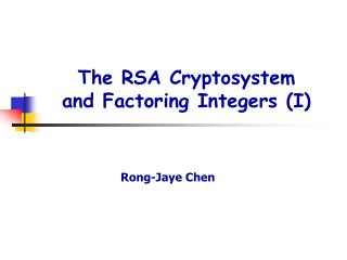 The RSA Cryptosystem and Factoring Integers (I)