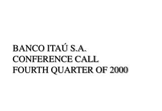 BANCO ITAÚ S.A. CONFERENCE CALL FOURTH QUARTER OF 2000