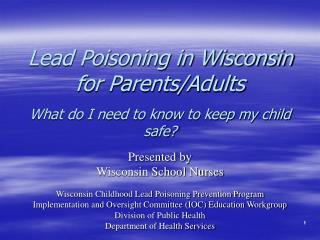 Lead Poisoning in Wisconsin for Parents/Adults What do I need to know to keep my child safe?