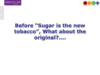 "Before ""Sugar is the new tobacco"", What about the original?...."
