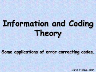 Information and Coding Theory Some applications of error correcting codes.