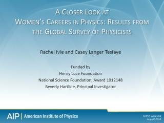 A Closer Look at Women's  Careers in Physics: Results from the Global Survey of  Physicists
