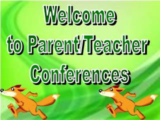 Welcome to Parent/Teacher  Conferences