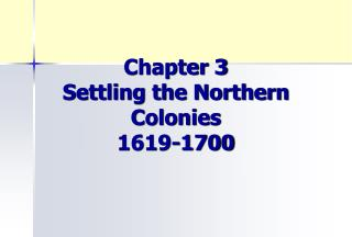 Chapter 3 Settling the Northern Colonies 1619-1700