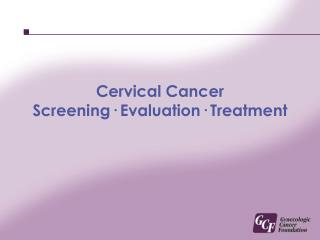 Cervical Cancer Screening· Evaluation· Treatment
