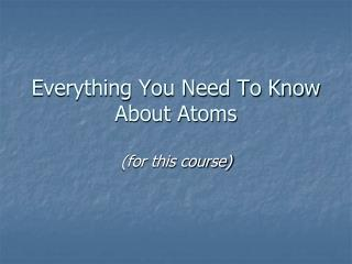Everything You Need To Know About Atoms
