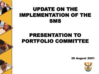 UPDATE ON THE IMPLEMENTATION OF THE SMS PRESENTATION TO PORTFOLIO COMMITTEE 28 August 2001