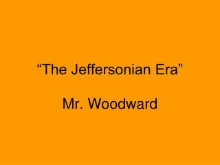 """The Jeffersonian Era"""