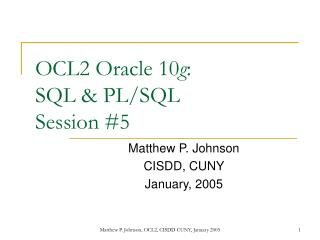 OCL2 Oracle 10 g : SQL & PL/SQL Session #5
