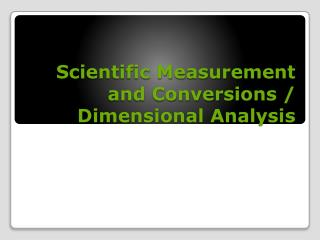 Scientific Measurement and Conversions / Dimensional Analysis
