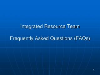 Integrated Resource Team Frequently Asked Questions (FAQs)