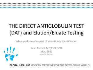 THE DIRECT ANTIGLOBULIN TEST (DAT) and Elution/Eluate Testing