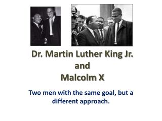 Dr. Martin Luther King Jr. and Malcolm X