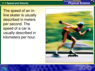 Speed and Velocity Speed - the distance traveled divided by the time taken to travel the distance.