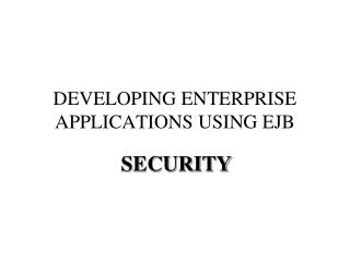 DEVELOPING ENTERPRISE APPLICATIONS USING EJB