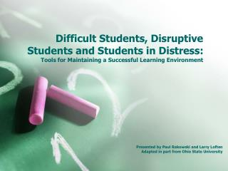 Difficult Students, Disruptive Students and Students in Distress:  Tools for Maintaining a Successful Learning Environme