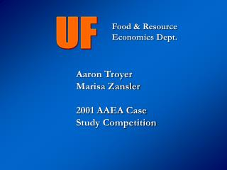 Aaron Troyer Marisa Zansler  2001 AAEA Case Study Competition