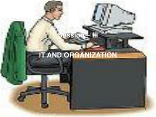 Session – III IT AND ORGANIZATION