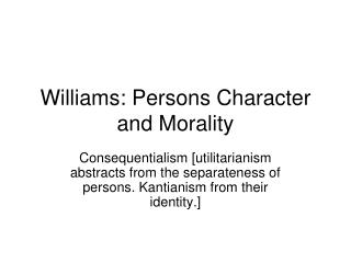 Williams: Persons Character and Morality