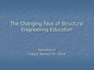 The Changing Face of Structural Engineering Education