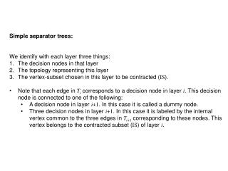 Simple separator trees: We identify with each layer three things: The decision nodes in that layer