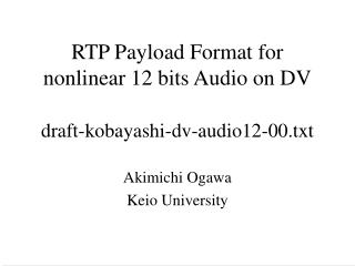 RTP Payload Format for nonlinear 12 bits Audio on DV draft-kobayashi-dv-audio12-00.txt