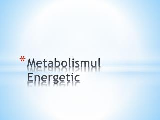 Metabolismul  Energetic