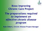 Knox Improving  Chronic Care Project  The preparations required to implement an effective chronic disease program   Kate