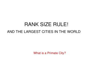 RANK SIZE RULE! AND THE LARGEST CITIES IN THE WORLD