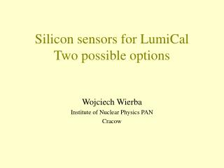 Silicon sensors for LumiCal Two possible options