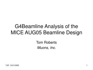 G4Beamline Analysis of the MICE AUG05 Beamline Design