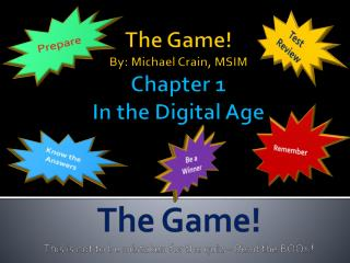 The Game! By: Michael Crain, MSIM Chapter 1 In the Digital Age