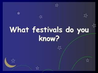 What festivals do you know?