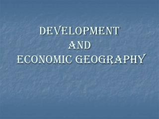 DEVELOPMENT AND  Economic geography