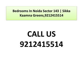 Bedrooms In Noida Sector 143 | Sikka Kaamna Greens9212415514