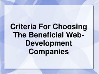 Criteria For Choosing The Beneficial Web-Development Compani