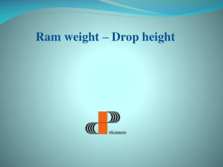 Ram  weight  –  Drop height