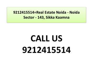 9212415514=Real Estate Noida - Noida Sector - 143, Sikka