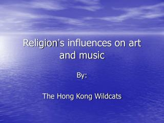Religion ' s influences on art and music