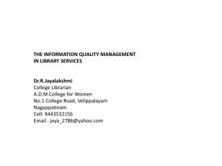 THE INFORMATION QUALITY MANAGEMENT IN LIBRARY SERVICES Dr.R.Jayalakshmi College Librarian
