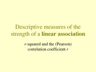 Descriptive measures of the strength of a  linear association