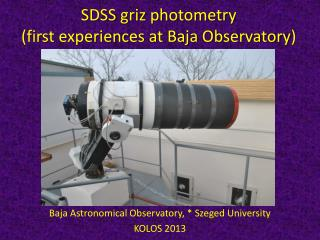SDSS  griz  photometry  ( first experiences at Baja Observatory )