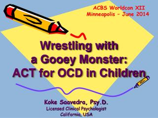 Wrestling with  a Gooey Monster:  ACT for OCD in Children