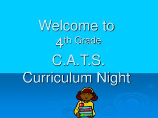 Welcome to   4 th Grade  C.A.T.S.  Curriculum Night