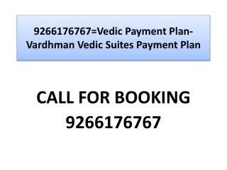 9266176767=Vedic Payment Plan-Vardhman Vedic Suites Payment