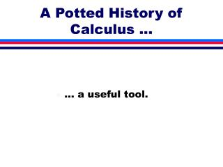 A Potted History of Calculus ...